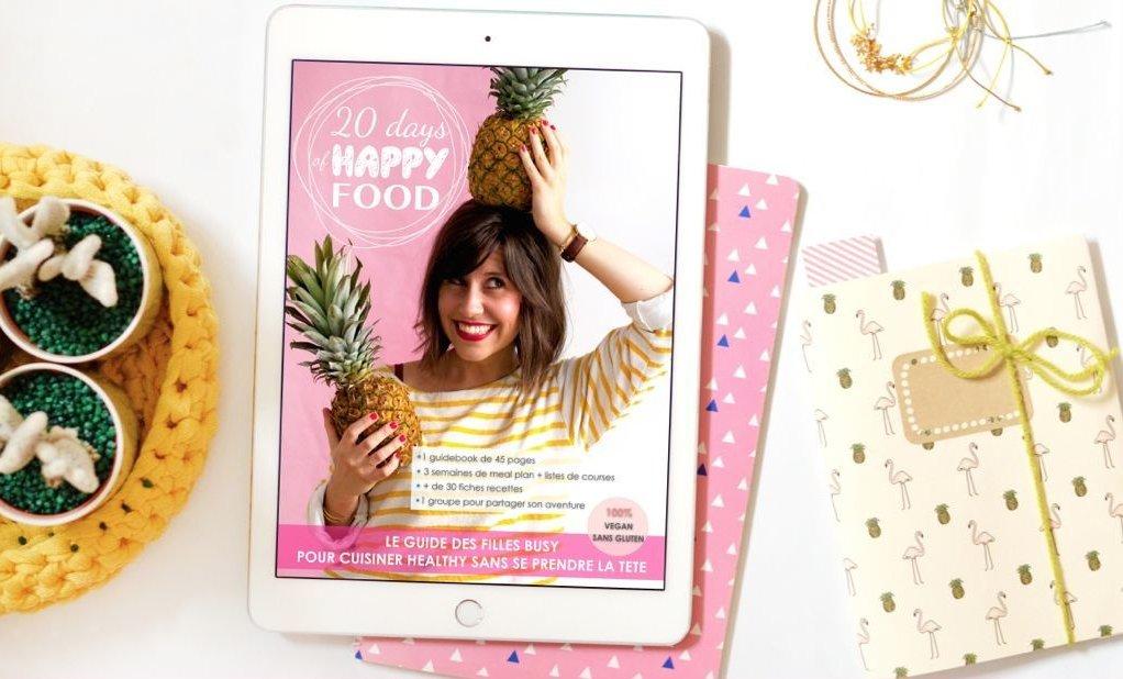 Découvrez le programme 20 DAYS OF HAPPY FOOD pour les filles busy qui veulent cuisiner healthy sans se prendre la tête !